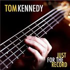 TOM KENNEDY Just For The Record album cover