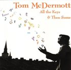 TOM MCDERMOTT All the Keys & Then Some (Piano Music from New Orleans) album cover