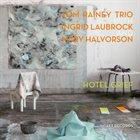 TOM RAINEY Tom Rainey Trio With Ingrid Laubrock And Mary Halvorson : Hotel Grief album cover