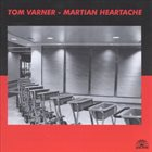 TOM VARNER Martian Heartache album cover