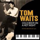 TOM WAITS Cold Beer On A Hot Night album cover