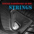 TOMASZ DĄBROWSKI Tomasz Dąbrowski AD HOC : Strings album cover