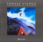TOMASZ STAŃKO Bluish album cover