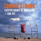 TOMASZ STAŃKO Freelectronic In Montreux + Too Pee album cover