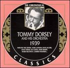 TOMMY DORSEY & HIS ORCHESTRA The Chronological Classics: Tommy Dorsey and His Orchestra 1939 album cover