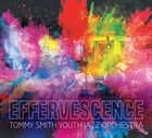 TOMMY SMITH Tommy Smith Youth Jazz Orchestra : Effervescence album cover
