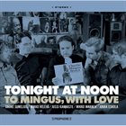TONIGHT AT NOON Tonight At Noon: To Mingus With Love album cover