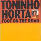 TONINHO HORTA Foot On The Road album cover