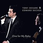TONY DESARE Tony DeSare & Edward Decker : One for My Baby album cover