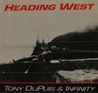 TONY DUPUIS Tony Dupuis And Infinity : Heading West album cover