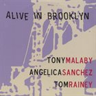 TONY MALABY Tony Malaby / Angelica Sanchez / Tom Rainey : Alive In Brooklyn album cover