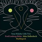 TONY MALABY Tony Malaby Cello Trio ‎: Warblepeck album cover