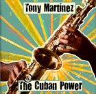 TONY MARTINEZ Tony Martinez & The Cuban Power album cover