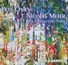 TONY OXLEY Pete Oxley - Nicolas Meier : Colours of Time album cover