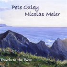 TONY OXLEY Pete Oxley - Nicolas Meier : Travels to the West album cover