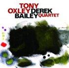 TONY OXLEY Tony Oxley/ Derek Bailey Quartet album cover