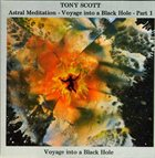 TONY SCOTT Astral Meditation - Voyage Into A Black Hole - Part 1 album cover