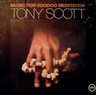 TONY SCOTT Music For Voodoo Meditation album cover