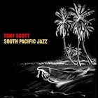 TONY SCOTT South Pacific Jazz album cover