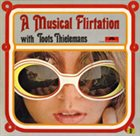 TOOTS THIELEMANS A Musical Flirtation With album cover