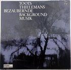 TOOTS THIELEMANS Bezaubernde Backround Musik album cover