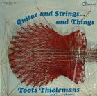 TOOTS THIELEMANS Guitar and Strings...and Things album cover