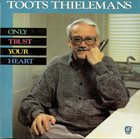 TOOTS THIELEMANS Only Trust Your Heart album cover