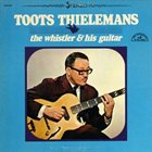 TOOTS THIELEMANS The Whistler And His Guitar album cover