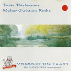 TOOTS THIELEMANS Toots Thielemans & Walter Christian Rothe : Visions Of The Heart album cover