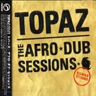 TOPAZ The Afro-Dub Sessions album cover