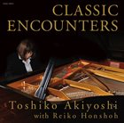 TOSHIKO AKIYOSHI Classic Encounters album cover
