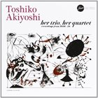 TOSHIKO AKIYOSHI Her Trio, Her Quartet: Recordings From 1956-58 album cover