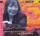 TOSHIKO AKIYOSHI Let Freedom Swing album cover