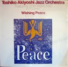 TOSHIKO AKIYOSHI Toshiko Akiyoshi Jazz Orchestra Featuring Lew Tabackin and Frank Wess ‎: Wishing Peace From