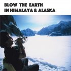 TOSHINORI KONDO Blow The Earth In Himalaya And Alaska album cover
