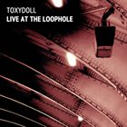 TOXYDOLL Live at the Loophole album cover