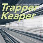 TRAPPER KEAPER Trapper Keaper Meets Tim Berne & Aurora Nealand album cover
