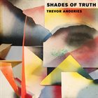 TREVOR ANDERIES Shades of Truth album cover