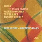 TRIO 3 Refraction – Breakin' Glass (with Jason Moran) album cover