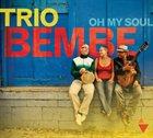TRIO BEMBE Oh My Soul album cover