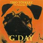 TRIO TÖYKEÄT The Rotten Jazz Trio: G'day album cover