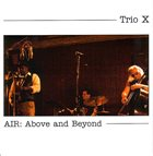 TRIO X (JOE MCPHEE - DOMINIC DUVAL - JAY ROSEN) Air : Above & Beyond album cover