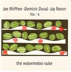 TRIO X (JOE MCPHEE - DOMINIC DUVAL - JAY ROSEN) The Watermelon Suite album cover