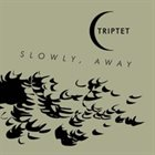 TRIPTET Slowly, Away album cover