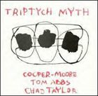 TRIPTYCH MYTH Cooper-Moore / Tom Abbs / Chad Taylor : Triptych Myth album cover