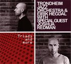 TRONDHEIM JAZZ ORCHESTRA Trondheim Jazz Orchestra & Eirik Hegdal With Special Guest Joshua Redman ‎: Triads And More album cover