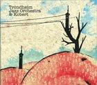 TRONDHEIM JAZZ ORCHESTRA Trondheim Jazz Orchestra & Kobert album cover
