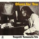 TSUYOSHI YAMAMOTO Blues For Tee album cover
