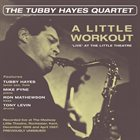 TUBBY HAYES A Little Workout - 'Live' At The Little Theatre album cover