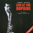 TUBBY HAYES Live at the Hopbine album cover